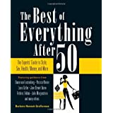The Best of Everything After 50: The Experts' Guide to Style, Sex, Health, Money, and More ~ Barbara Hannah Grufferman