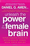 img - for Unleash the Power of the Female Brain: Supercharging Yours for Better Health, Energy, Mood, Focus, and Sex book / textbook / text book