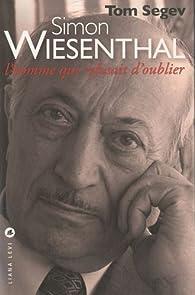 Simon Wiesenthal : L\'homme qui refusait d\'oublier par Tom Segev