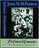 img - for By James M. McPherson For Cause and Comrades: Why Men Fought in the Civil War (1st) book / textbook / text book