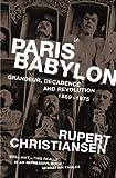 'PARIS BABYLON: GRANDEUR, DECADENCE AND REVOLUTION 1869-75' (0712644857) by RUPERT CHRISTIANSEN