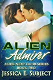 Alien Admirer (Alien Next Door)