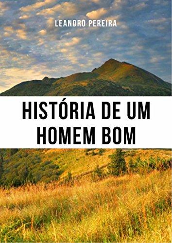 História de um homem bom (Portuguese Edition) by Leandro Pereira
