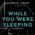 While You Were Sleeping | Kathryn Croft