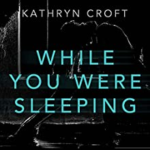 While You Were Sleeping Audiobook by Kathryn Croft Narrated by Julie Maisey