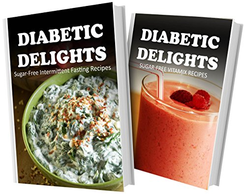 Sugar-Free Intermittent Fasting Recipes And Sugar-Free Vitamix Recipes: 2 Book Combo (Diabetic Delights) front-991416