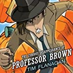 The Curious Disappearance of Professor Brown: Lawrence Pinkley Mysteries, Volume 1 | Tim Flanagan