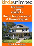The Smart & Easy Guide To Home Improvement & Home Repair: The DIY House Manual for Do It Yourself Remodeling, Renovation & Redecorating Projects (English Edition)
