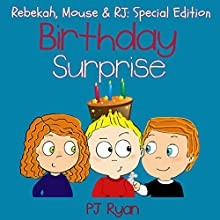 Birthday Surprise: Rebekah, Mouse, & RJ: Special Edition (       UNABRIDGED) by PJ Ryan Narrated by Gwendolyn Druyor