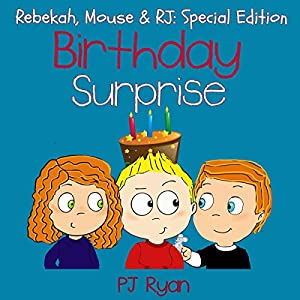 Birthday Surprise: Rebekah, Mouse, & RJ: Special Edition | [PJ Ryan]