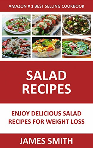 Salad Recipes: Enjoy Salad Recipes For Weight Loss and Health Recovery (Salad For Weight Loss Book 1) by JAMES SMITH