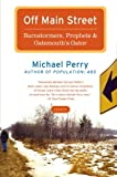 Off Main Street: Barnstormers, Prophets & Gatemouth's Gator: Essays (0060755504) by Perry, Michael