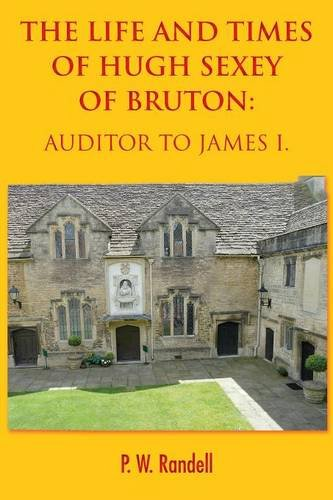 The Life and Times of Hugh Sexey of Bruton: Auditor to James I