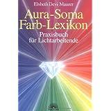 """Aura Soma - Farblexikon. Praxisbuch f�r Lichtarbeitendevon """"Elsbeth Devi Maurer"""""""