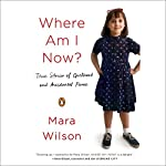 Where Am I Now?: True Stories of Girlhood and Accidental Fame | Mara Wilson