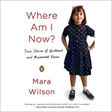 Where Am I Now?: True Stories of Girlhood and Accidental Fame Audiobook by Mara Wilson Narrated by Mara Wilson