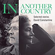In Another Country: Selected Stories Audiobook by David Constantine Narrated by Juliet Stevenson, Derek Jacobi