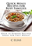 Quick Meals Recipes for Busy Families: Over 70 Dinner Recipes Ideas including beef recipes, vegetarian recipes, chicken recipes, gluten-free recipes and soup recipes