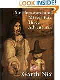 Sir Hereward and Mister Fitz: Three Adventures