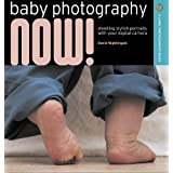 Baby Photography NOW!: Shooting Stylish Portraits with Your Digital Camera (A Lark Photography Book) ~ David Nightingale