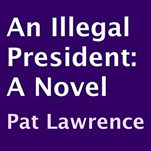 An Illegal President: A Novel | [Pat Lawrence]