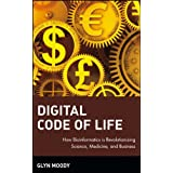 Digital Code of Life: How Bioinformatics is Revolutionizing Science, Medicine, and Business ~ Glyn Moody