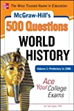 img - for McGraw-Hill's 500 World History Questions, Volume 1: Prehistory to 1500: Ace Your College Exams (Mcgraw-Hill's 500 Questions) book / textbook / text book