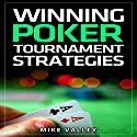 Winning Poker: Tournament Strategies Audiobook by Mike Valley Narrated by James H. Kiser