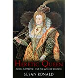 Heretic Queen: Queen Elizabeth I and the Wars of Religionby Susan Ronald