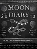 Ancient Wisdom for Modern Living: 2013 Moon Diary