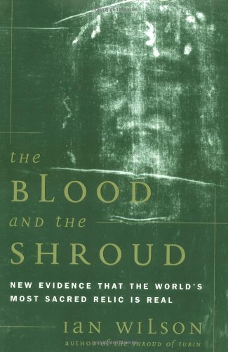 Blood and the Shroud: New Evidence That the World's Most Sacred Relic Is Real