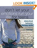Don't Let Your Emotions Run Your Life for Teens: Dialectical Behavior Therapy Skills for Helping Teens Manage Mood Swings, Control Angry Outbursts, and Get Along with Others (Instant Help)