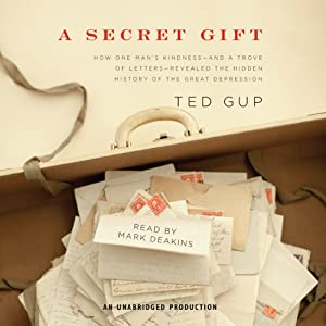 A Secret Gift: How an Act of Kindness Revealed Hidden Lives of the Great Depression | [Ted Gup]