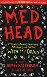 img - for Med Head: My Knock-down, Drag-out, Drugged-up Battle with My Brain by James Patterson (2010-04-01) book / textbook / text book