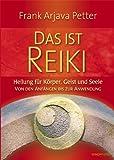 Das ist Reiki - Heilung für Körper, Geist und Seele - Von den Anfängen bis zur Anwendung