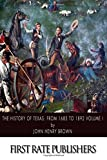 img - for History of Texas: From 1685 to 1892 Volume I book / textbook / text book