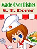 Made-Over Dishes : Original Recipes with linked TOC (Illustrated)