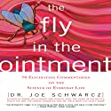 The Fly in the Ointment: 70 Fascinating Commentaries on the Science of Everyday Life (       UNABRIDGED) by Dr. Joe Schwarcz Narrated by Walter Dixon