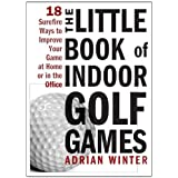 The Little Book of Indoor Golf Games: 18 Ways to Improve Your Game at Home or in the Officeby Adrian Winter