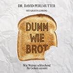 Dumm wie Brot: Wie Weizen schleichend Ihr Gehirn zerstört | David Perlmutter