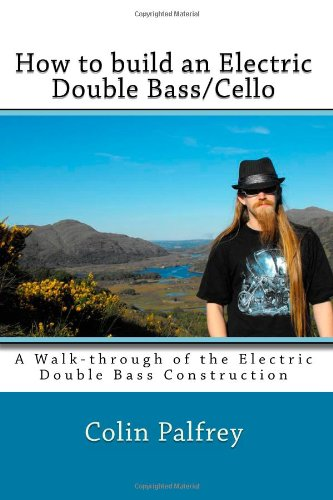 How To Build An Electric Double Bass/Cello: A Walk-Through Of The Electric Double Bass Construction