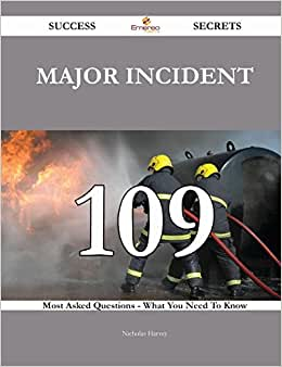 Major Incident 109 Success Secrets: 109 Most Asked Questions On Major Incident - What You Need To Know