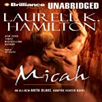 Micah: Anita Blake, Vampire Hunter, Book 13 (       UNABRIDGED) by Laurell K. Hamilton Narrated by Rey Colette