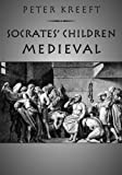 Socrates Children: Medieval: The 100 Greatest Philosophers