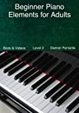 img - for Beginner Piano Elements for Adults: Teach Yourself to Play Piano, Step-By-Step Guide to Get You Started, Level 2 (Book & Videos) book / textbook / text book