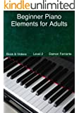 Beginner Piano Elements for Adults: Teach Yourself to Play Piano, Step-By-Step Guide to Get You Started, Level 2 (Book & Streaming Videos) (English Edition)