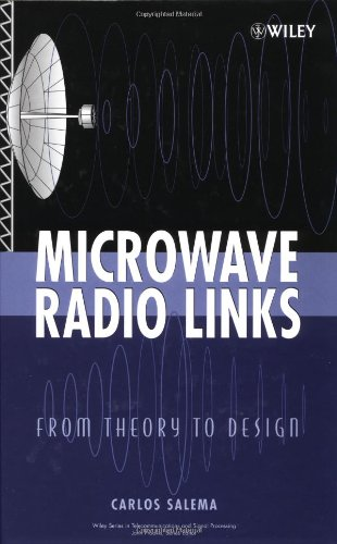 Microwave Radio Links: From Theory to Design (Wiley Series in Telecommunications and Signal Processing)