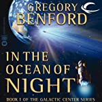 In the Ocean of Night: Galactic Center, Book 1 (       UNABRIDGED) by Gregory Benford Narrated by Maxwell Caulfield