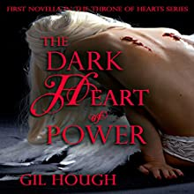 The Dark Heart of Power: The Throne of Hearts, Book 1 Audiobook by Gil Hough Narrated by Gil Hough