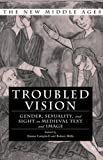 Troubled Vision: Gender, Sexuality, and Sight in Medieval Text and Image (New Middle Ages)
